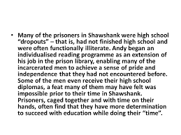 sample essay the shawshank redemption topic analyse how the  many of the prisoners in shawshank were high school dropouts that is had not