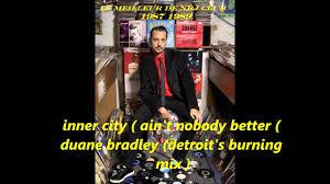 inner city ( ain't nobody better ) duane bradley' detroit's burning mix  1989 - YouTube