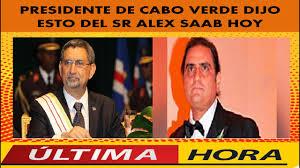 💫 💫 💫 PRESIDENTE DE CABO VERDE DIJO ESTO DEL SR ALEX SAAB HOY 💫 💫 💫 -  YouTube