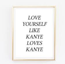 Kanye Love Quotes Classy Printable 48x48 Love Yourself Like Kanye Loves Kanye Quote Etsy