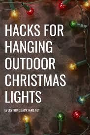 Christmas Tree Light Hacks Helpful Hacks For Hanging Your Outdoor Christmas Lights This