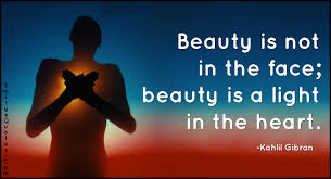 The Light In The Heart Beauty Is Not In The Face Beauty Is A Light In The Heart