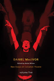 theatre essays daniel macivor new essays on canadian theatre print  daniel macivor new essays on canadian theatre print new daniel macivor new essays on canadian theatre