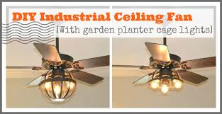 diy industrial ceiling fan with garden planter cage lights upcycled ugly