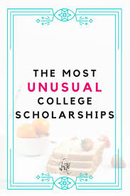 17 best images about financial aid scholarships the most unusual college scholarships