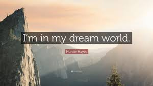 "My Dream World Quotes Best of Hunter Hayes Quote ""I'm In My Dream World"" 24 Wallpapers Quotefancy"