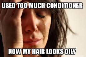 Meme Maker - USED TOO MUCH CONDITIONER NOW MY HAIR LOOKS OILY Meme ... via Relatably.com