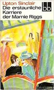 Die erstaunliche Karriere der Mamie Riggs bb-Taschenbuch-Reihe: Amazon.de:  Sinclair, Upton: Bücher
