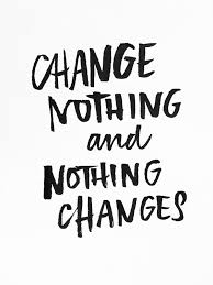 Quote About Change Awesome Inspirational Quotes Change Nothing And Nothing Changes