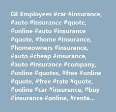 Homeowners Insurance Quote Online Fascinating GE Employees Car Insurance Auto Insurance Quote Online Auto