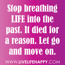Living In The Past Quotes Fascinating Stop Breathing Life Into The Past Live Life Happy