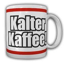 Tasse Kalter Kaffee Büro Kollegen Fun Spaß Humor Spruch Arbeitstasse