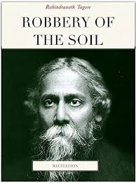 robbery of the soil essay by rabindranath tagore essays of  robbery of the soil essay by rabindranath tagore 1922 essays of tagore