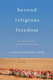 church and state ÂÂ  the immanent frameelizabeth shakman hurd   beyond religious freedom