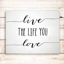 Live The Life You Love Quote