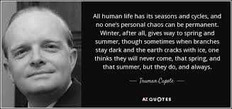 Seasons Of Life Quotes Gorgeous Truman Capote Quote All Human Life Has Its Seasons And Cycles And