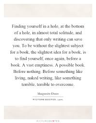 Quote On Finding Yourself Best Of Finding Yourself In A Hole At The Bottom Of A Hole In Almost