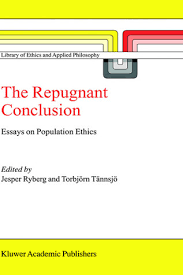 the repugnant conclusion essays on population ethics by jesper ryberg 4212837