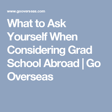 Considering Grad School What To Ask Yourself When Considering Grad School Abroad