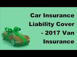 car insurance liability cover 2017 van insurance policies