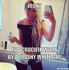 Trashy Crucifix Girl Meme Generator - DIY LOL via Relatably.com