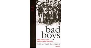 bad boys public schools in the making of black masculinity by ann  bad boys public schools in the making of black masculinity by ann arnett ferguson