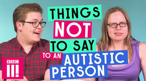 Working With Autistic People Things Not To Say To An Autistic Person