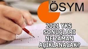 YKS sonuçları ne zaman açıklanacak 2021, tercihler ne zaman? YKS sınav  sonuçları belli oldu mu? - Son Dakika Haberler Milliyet