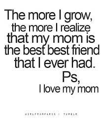I love my mom more than words can say, my best friend and my ...