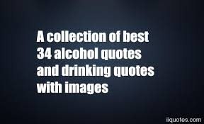 Drinking Quotes Awesome A Collection Of Best 48 Alcohol Quotes And Drinking Quotes With