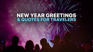 12 New Year Quotes Wishes Greetings For Travelers 2019 The Poor