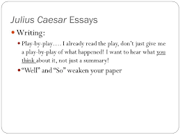 julius caesar essays introduction paragraph ppt video online julius caesar essays writing well and so weaken your paper