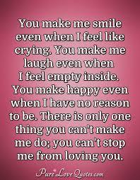 You Make Me Smile Even When I Feel Like Crying You Make Me Laugh