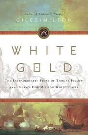 White Gold The Extraordinary Story Of Thomas Pellow And Islams One Million White Slaves Nook Book
