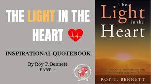 The Light In The Heart The Light In The Heart Inspirational Quote Book Roy T Bennett Part 1