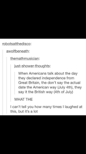 We Actually Say July 4th The British Way4th Of July Oh Irony
