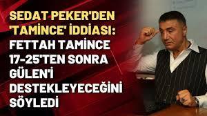 Sedat Peker'den 'Tamince' iddiası: Fettah Tamince 17-25'ten sonra Gülen'i  destekleyeceğini söyledi - YouTube