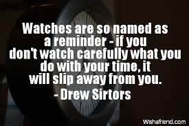 Watch Quotes Delectable Drew Sirtors Quote Watches Are So Named As A Reminder If You Don