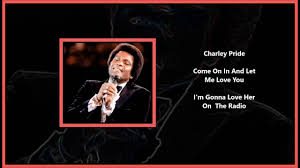 charley pride come on in and let me love you
