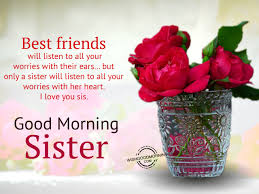 good morning wishes for sister good morning pictures best friend will listen to all your worries