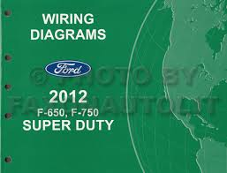 2012 ford f 650 and f 750 super duty truck wiring diagram manual 2012 ford f 650 and f 750 super duty truck wiring diagram manual original