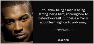 Being A Man Quotes Inspiration QUOTES BY ASHLEY WALTERS AZ Quotes