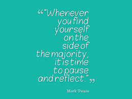 Funny Quotes About Finding Yourself Best Of Mark Twain Whenever You Find Yourself On The Side Of The Majority