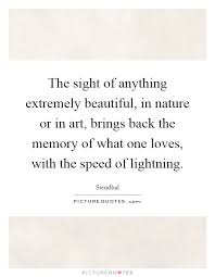 Beautiful Sight Quotes Best Of The Sight Of Anything Extremely Beautiful In Nature Or In Art