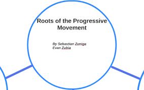 Roots Of The Progressive Movement By Sebastian Zuniga On Prezi