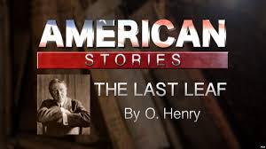 the last leaf by o henry the last leaf by o henry