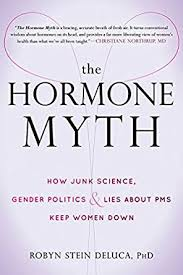 The Hormone Myth How Junk Science Gender Politics And Lies About