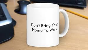 bring work home. Don\u0027t Bring Your Home To Work H