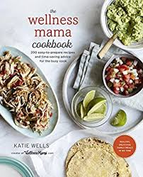 The Wellness Mama Cookbook: 200 Easy-to-Prepare Recipes and ...