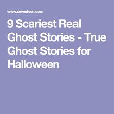 best real ghost stories ideas ghost pictures 9 scariest real ghost stories true ghost stories for halloween